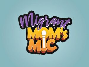 Migrant Mom's Mic Episode 2